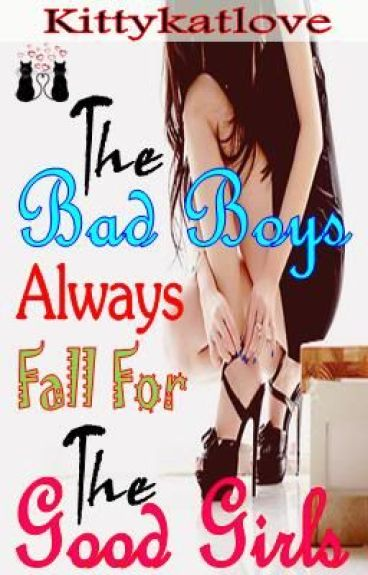 The Bad Boys Always Fall For The Good Girls
