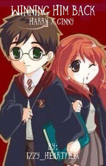 Winning Him Back: A Harry x Ginny Fanfiction - Izzy_Lovegood - Wattpad