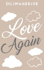 Love Again (One-Shot) by StewPeedGirl