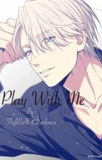 Play With Me [a Victuri fic] by StressedLoli