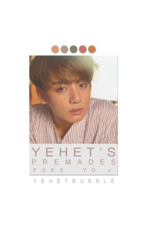 Yehet's Premades. by YehetBubble