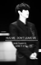 HUG ME , DON'T LEAVE ME.  by pcy_chan