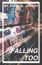 Falling Too (Joshler) by My_Chemical_Joshler
