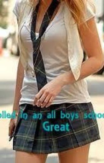 Enrolled in an all boys school. . . .great