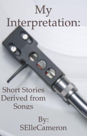 My Interpretation: Short Stories Derived from Songs