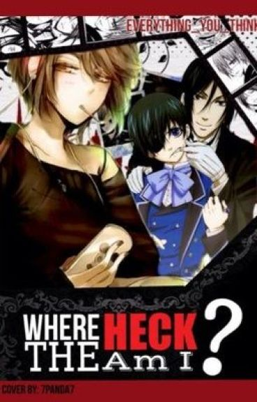 Where the HECK am I? (A black butler fanfic) *ON HOLD*
