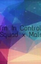 I'm In Control- Suicide Squad x Male Reader  by RulerOfDragons