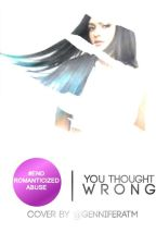 You Thought Wrong by EndRomanticizedAbuse