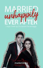 Married UNHAPPILY Ever After  °[KathNiel] ✓COMPLETE by MadamKlara