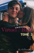 Virtuel / Réel [ TOME 2 Inconnu G.D ]  by EmDreamMa