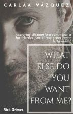 What else do you want from me? |Rick Grimes| by CarlaaVazqueez