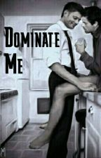 Dominate Me by _-Castiel-_