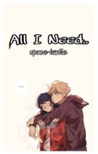 All I Need by -SpaceCat_