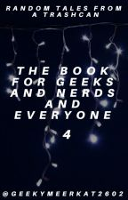 The Book For Geeks And Nerds And Everyone 4 by GeekyMeerkat2602