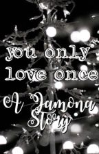 You Only Love Once - A Jamona Story by feistyprincess1