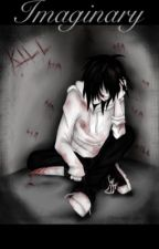 Imaginary ~ Jeff The Killer    - ON HOLD & EDITING -  by _InsomniaAddict_