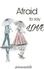 AFRAID TO SAY LOVE  by Simponi_Hujan