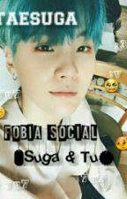 Fobia Social  (Suga & Tu) HOT by taesuga