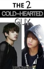 The 2 Cold Hearted-Guy [ON-GOING] by LoyalMissChee