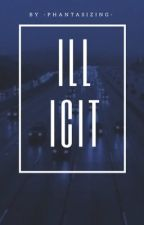 Illicit (phan au) by -phantasizing-