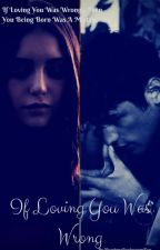 If Loving You Was Wrong by number1bookwormfan