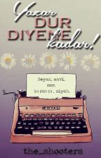 Yazar Dur Diyene Kadar! by the_shooters