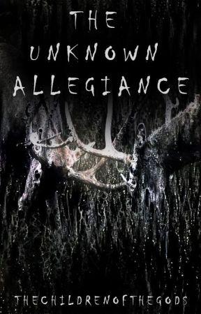 The Unknown Allegiance by TheChildrenOfTheGods