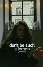 Don't be such a Lemon by kierztinlouiseONES