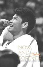 Now and Forever (Ricci Rivero Fanfiction) by _tindrei