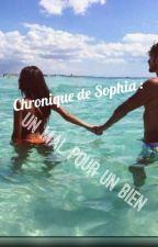 Chronique de Sophia : Un mal pour un Bien by aigle_royaal