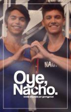 Oye, Nacho.  by gonmyproud