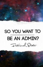 So You Want To Be An Admin? | Getting the Job by Fictional_State