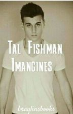 Tal Fishman Imagines by basicallyxcrystal