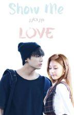 Show Me Love by yeinnie98