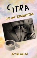 Citra dalam Cermin Retak (Complete) by AryNilandari