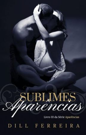 SUBLIMES APARÊNCIAS - Livro III da Série Aparências by Dillferreira
