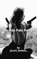 Atraída Pelo Perigo by Lari_Santos_