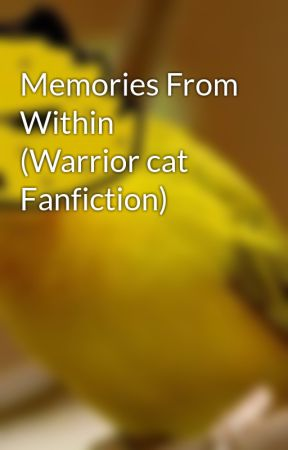 Memories From Within (Warrior cat Fanfiction) by _ImWierd_