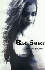 Bad sister  by shay_531