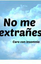 No me extrañes by CaroConInsomnio