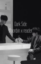Dark Side (Moonbin x Reader) by 1-800-FANGIRLS