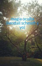 magia oculta (kendall schmidt y yo) by desireevillegas1