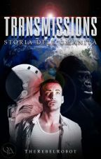 Transmissions:Storia dell'Umanitá #Wattys2017 by TheRebelRobot96