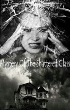 The mystery of the shattered glass by thestars_arefalling