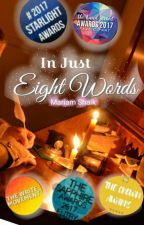 IN JUST EIGHT WORDS! (COMPLETED) by mariam662