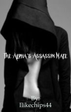 The Alpha's Assassin Mate by Ilikechips44