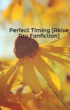 Perfect Timing [Akise Aru Fanfiction] by Ruxxrux4