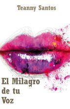 El Milagro de tu Voz by TeannySantosUrea