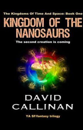 Kingdom Of The Nanosaurs (trilogy) by DavidCallinan