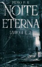 Noite Eterna - (Livro 1 e Livro 2) by Pedroupload